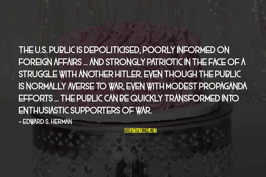 Informed Public Sayings By Edward S. Herman: The U.S. public is depoliticised, poorly informed on foreign affairs ... and strongly patriotic in