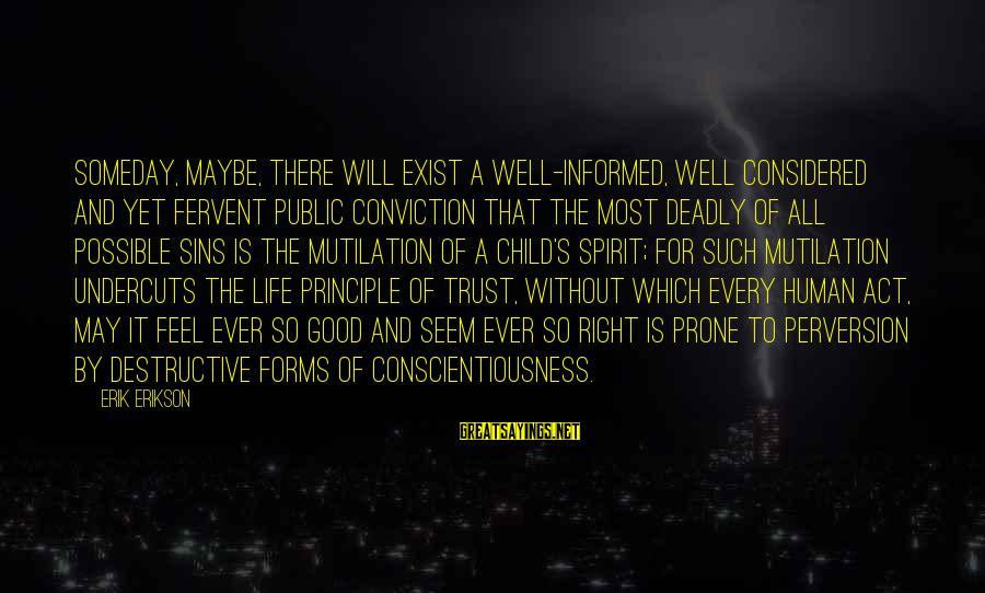 Informed Public Sayings By Erik Erikson: Someday, maybe, there will exist a well-informed, well considered and yet fervent public conviction that