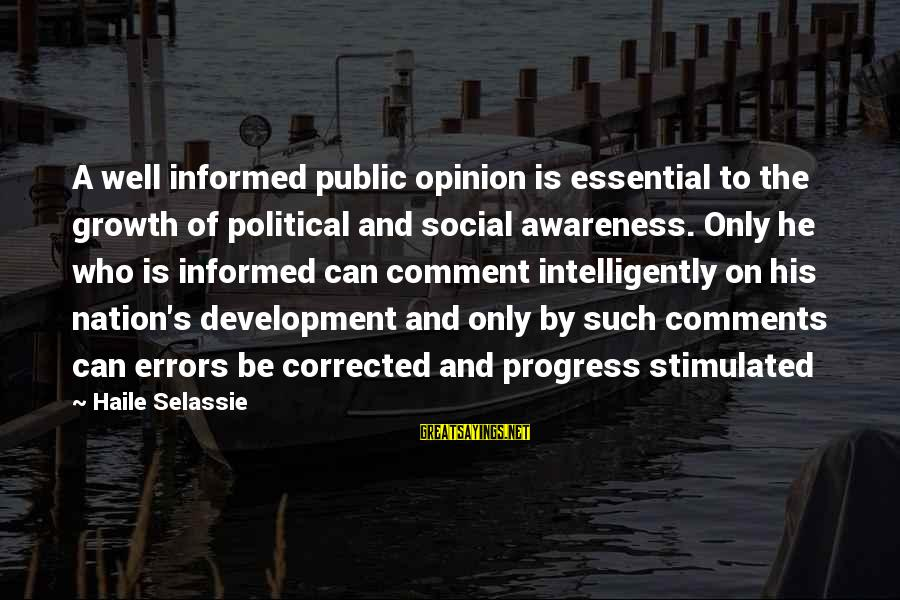 Informed Public Sayings By Haile Selassie: A well informed public opinion is essential to the growth of political and social awareness.