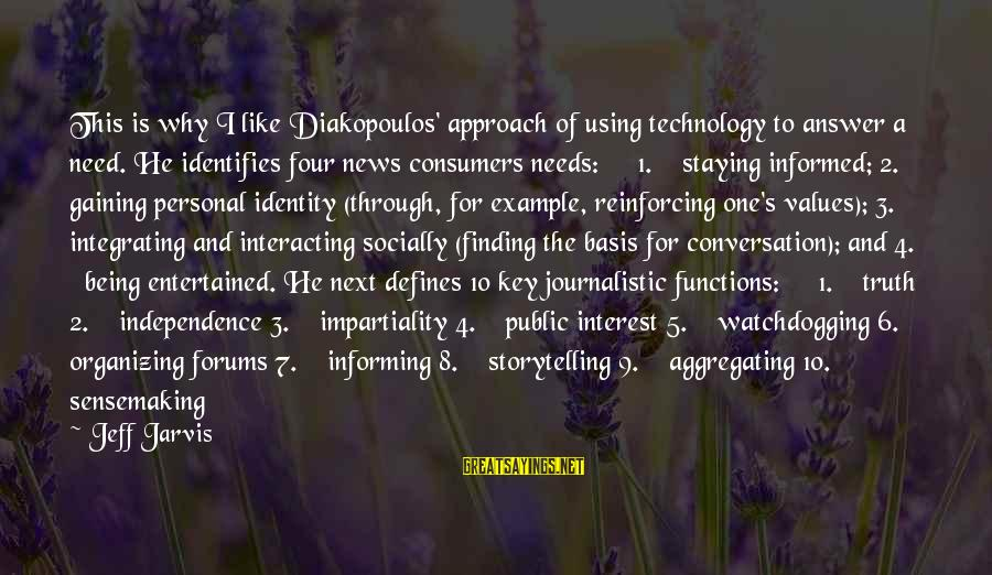 Informed Public Sayings By Jeff Jarvis: This is why I like Diakopoulos' approach of using technology to answer a need. He