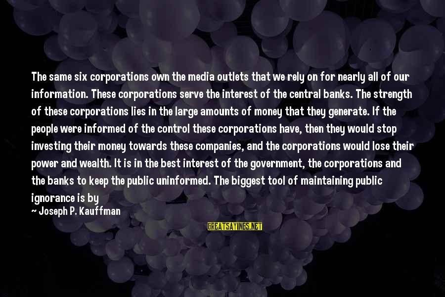 Informed Public Sayings By Joseph P. Kauffman: The same six corporations own the media outlets that we rely on for nearly all