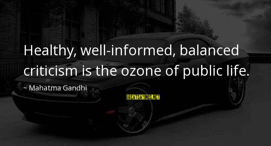 Informed Public Sayings By Mahatma Gandhi: Healthy, well-informed, balanced criticism is the ozone of public life.