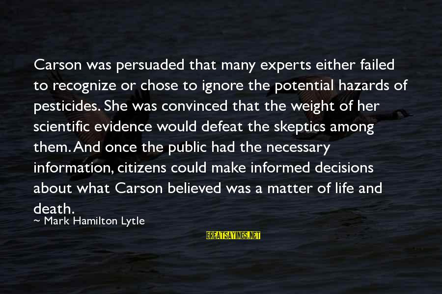 Informed Public Sayings By Mark Hamilton Lytle: Carson was persuaded that many experts either failed to recognize or chose to ignore the