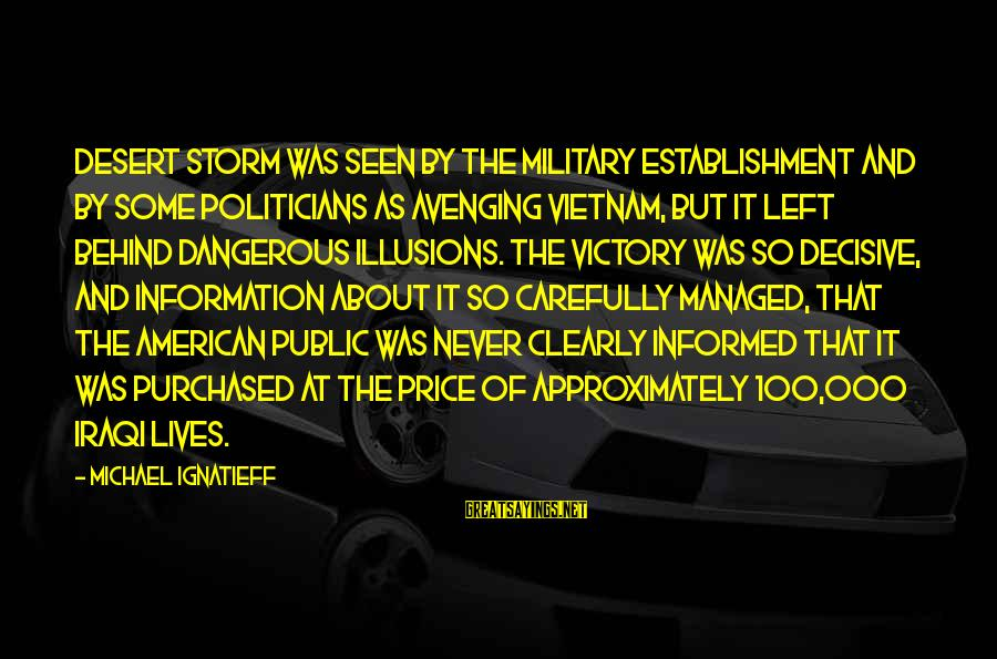 Informed Public Sayings By Michael Ignatieff: Desert Storm was seen by the military establishment and by some politicians as avenging Vietnam,