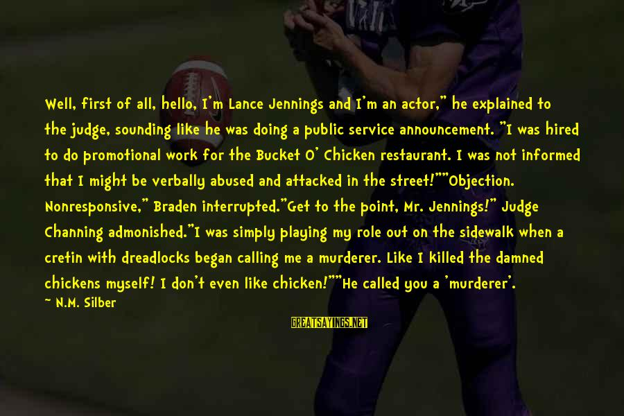 """Informed Public Sayings By N.M. Silber: Well, first of all, hello, I'm Lance Jennings and I'm an actor,"""" he explained to"""