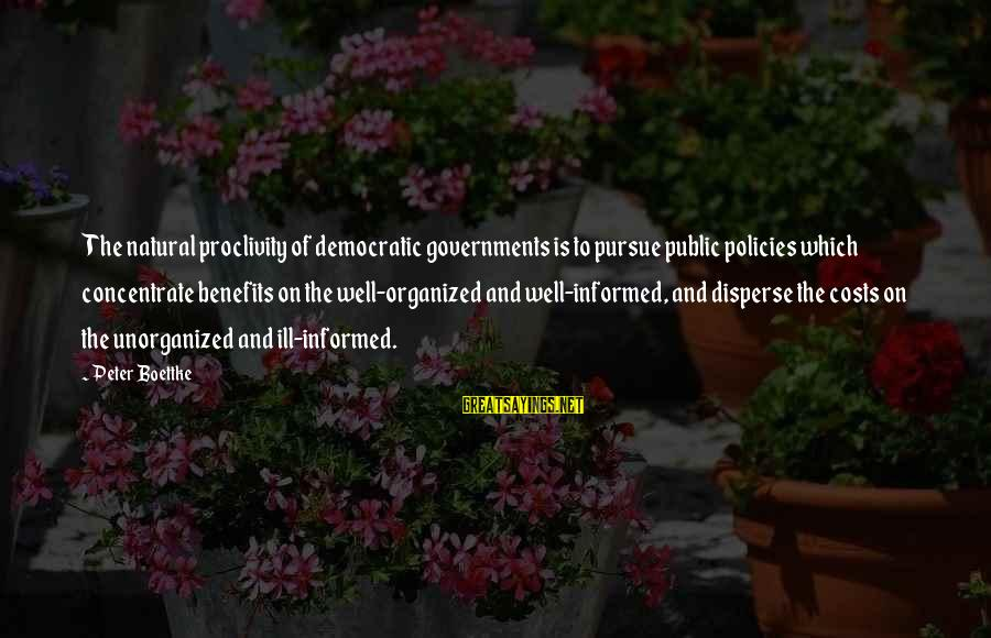 Informed Public Sayings By Peter Boettke: The natural proclivity of democratic governments is to pursue public policies which concentrate benefits on