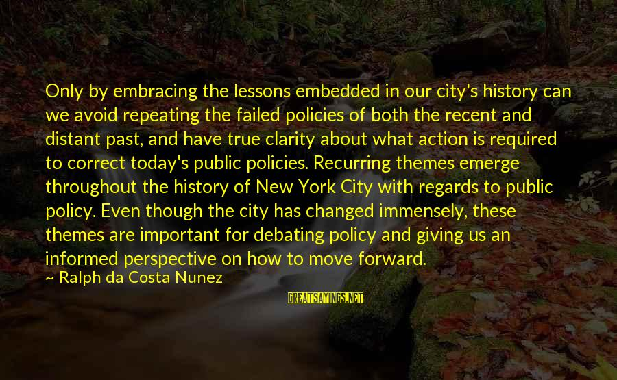 Informed Public Sayings By Ralph Da Costa Nunez: Only by embracing the lessons embedded in our city's history can we avoid repeating the