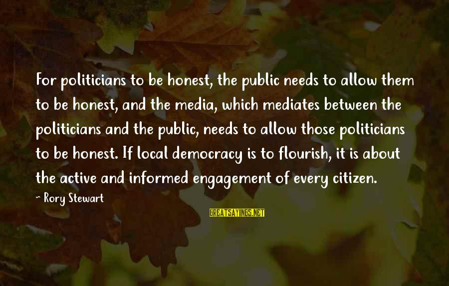 Informed Public Sayings By Rory Stewart: For politicians to be honest, the public needs to allow them to be honest, and