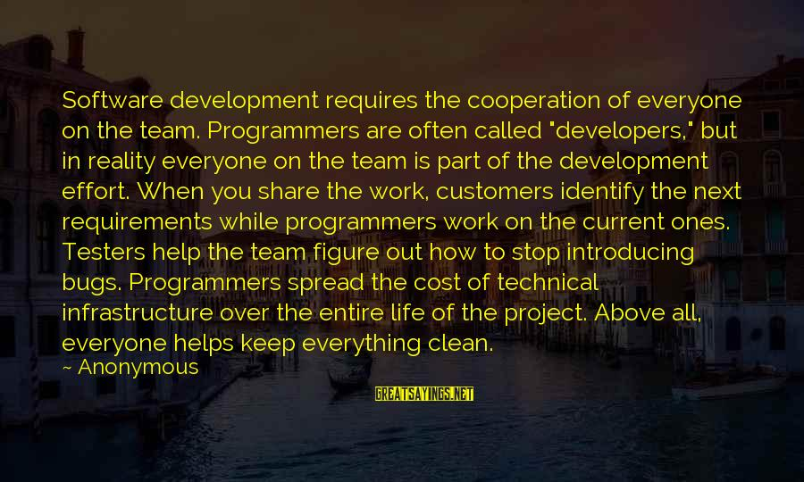 "Infrastructure Sayings By Anonymous: Software development requires the cooperation of everyone on the team. Programmers are often called ""developers,"""