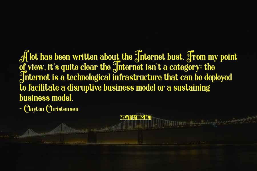 Infrastructure Sayings By Clayton Christensen: A lot has been written about the Internet bust. From my point of view, it's