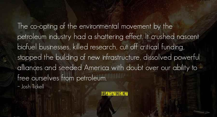 Infrastructure Sayings By Josh Tickell: The co-opting of the environmental movement by the petroleum industry had a shattering effect. It