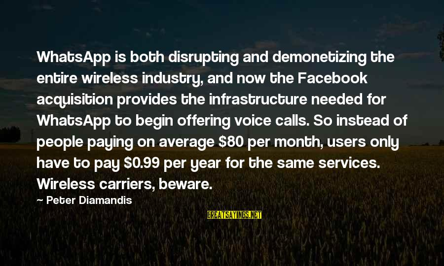Infrastructure Sayings By Peter Diamandis: WhatsApp is both disrupting and demonetizing the entire wireless industry, and now the Facebook acquisition