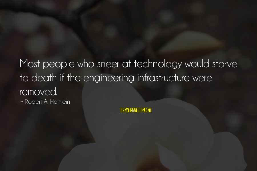 Infrastructure Sayings By Robert A. Heinlein: Most people who sneer at technology would starve to death if the engineering infrastructure were