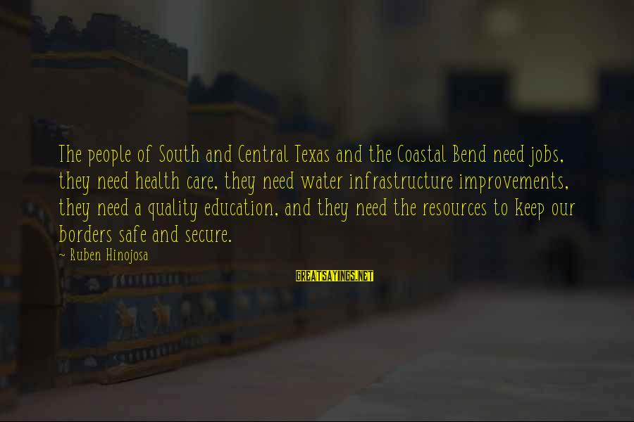 Infrastructure Sayings By Ruben Hinojosa: The people of South and Central Texas and the Coastal Bend need jobs, they need