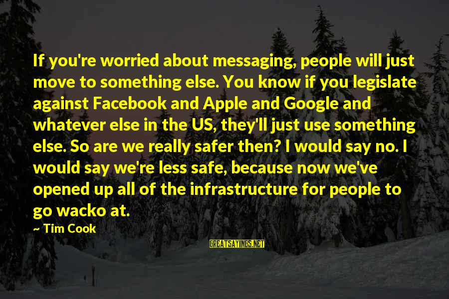 Infrastructure Sayings By Tim Cook: If you're worried about messaging, people will just move to something else. You know if