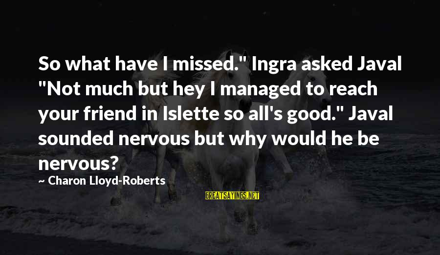 """Ingra Sayings By Charon Lloyd-Roberts: So what have I missed."""" Ingra asked Javal """"Not much but hey I managed to"""