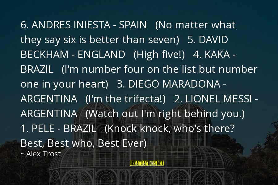 Iniesta Sayings By Alex Trost: 6. ANDRES INIESTA - SPAIN (No matter what they say six is better than seven)