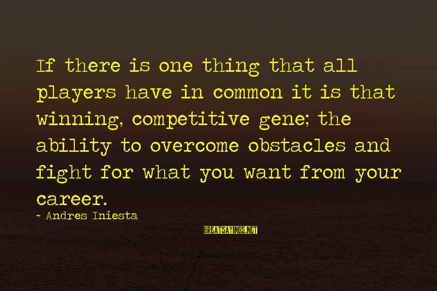 Iniesta Sayings By Andres Iniesta: If there is one thing that all players have in common it is that winning,