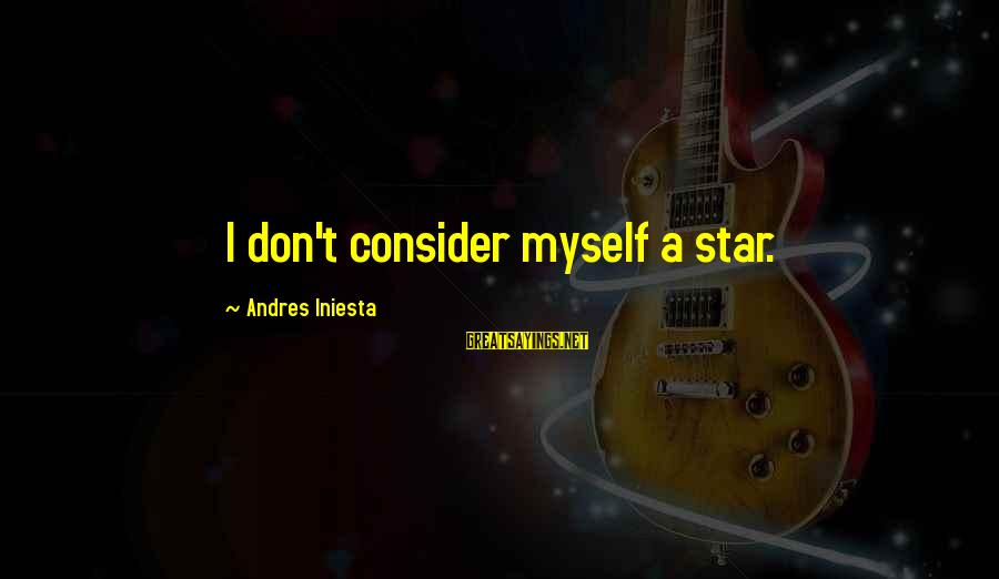 Iniesta Sayings By Andres Iniesta: I don't consider myself a star.