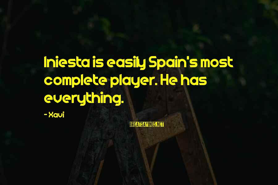 Iniesta Sayings By Xavi: Iniesta is easily Spain's most complete player. He has everything.
