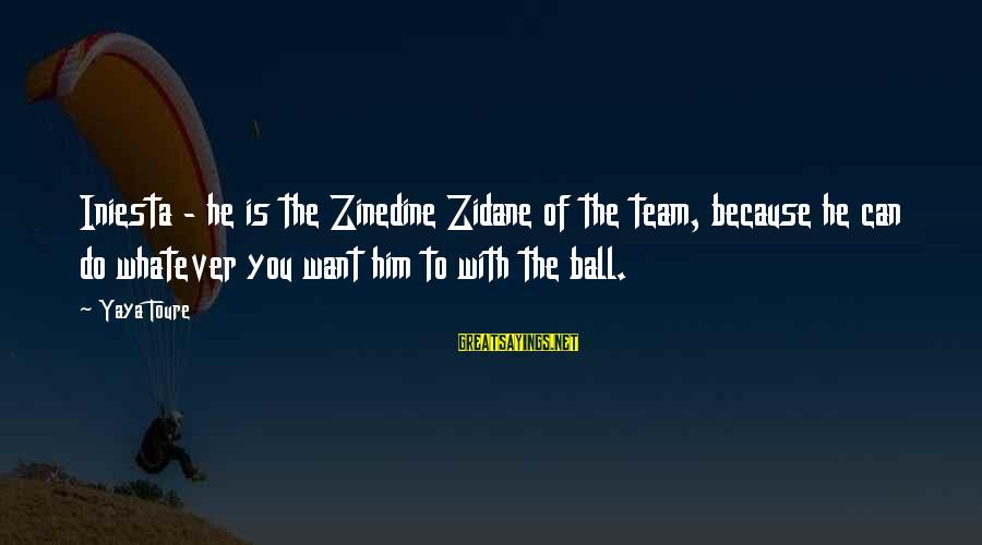 Iniesta Sayings By Yaya Toure: Iniesta - he is the Zinedine Zidane of the team, because he can do whatever