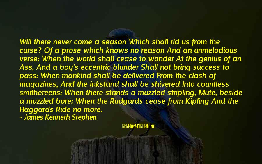 Inkstand Sayings By James Kenneth Stephen: Will there never come a season Which shall rid us from the curse? Of a