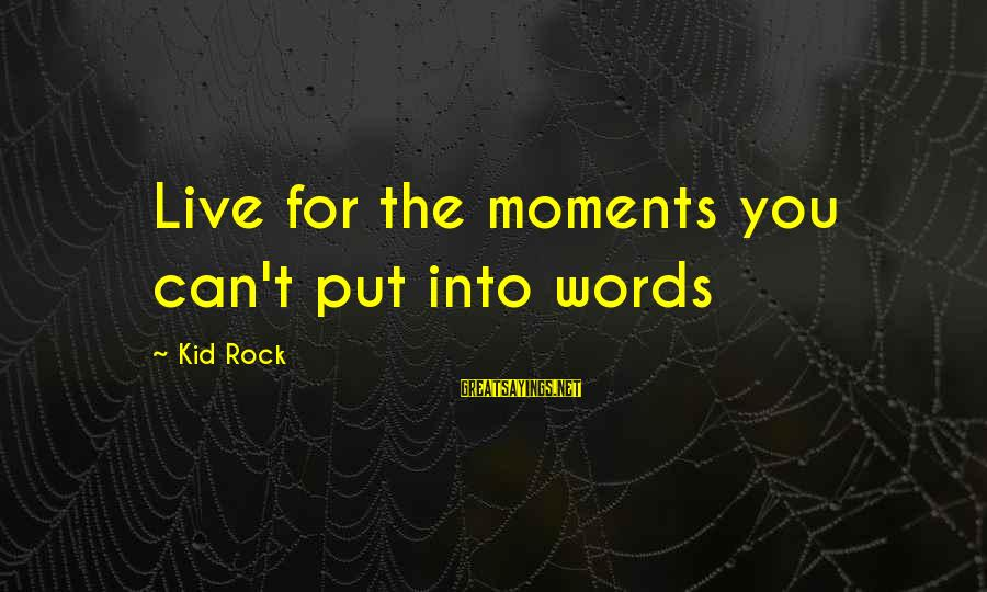 Inlaws And Marriage Sayings By Kid Rock: Live for the moments you can't put into words