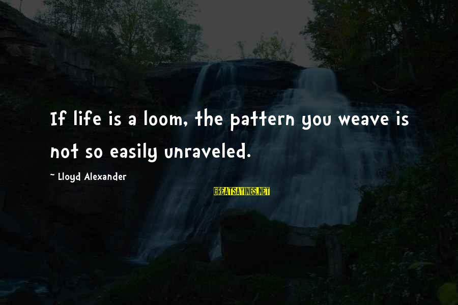 Inlaws And Marriage Sayings By Lloyd Alexander: If life is a loom, the pattern you weave is not so easily unraveled.