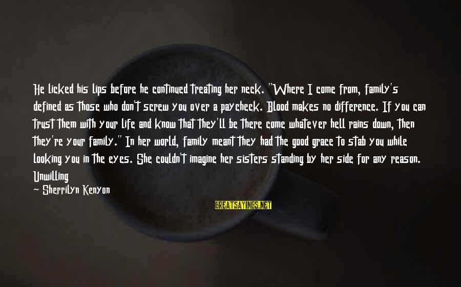 """Inlaws And Marriage Sayings By Sherrilyn Kenyon: He licked his lips before he continued treating her neck. """"Where I come from, family's"""