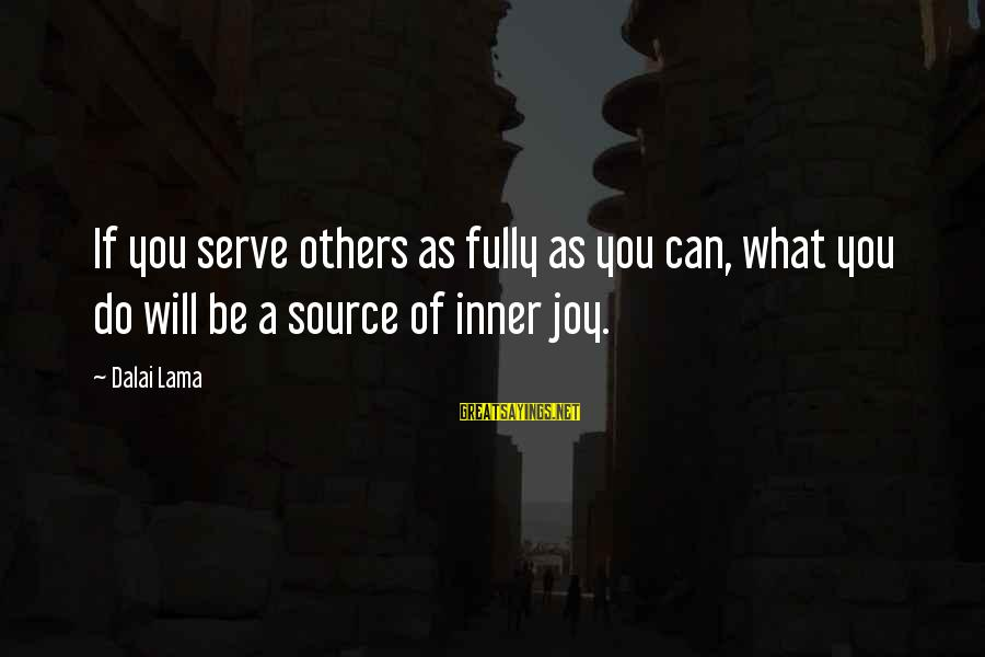 Inner Source Sayings By Dalai Lama: If you serve others as fully as you can, what you do will be a