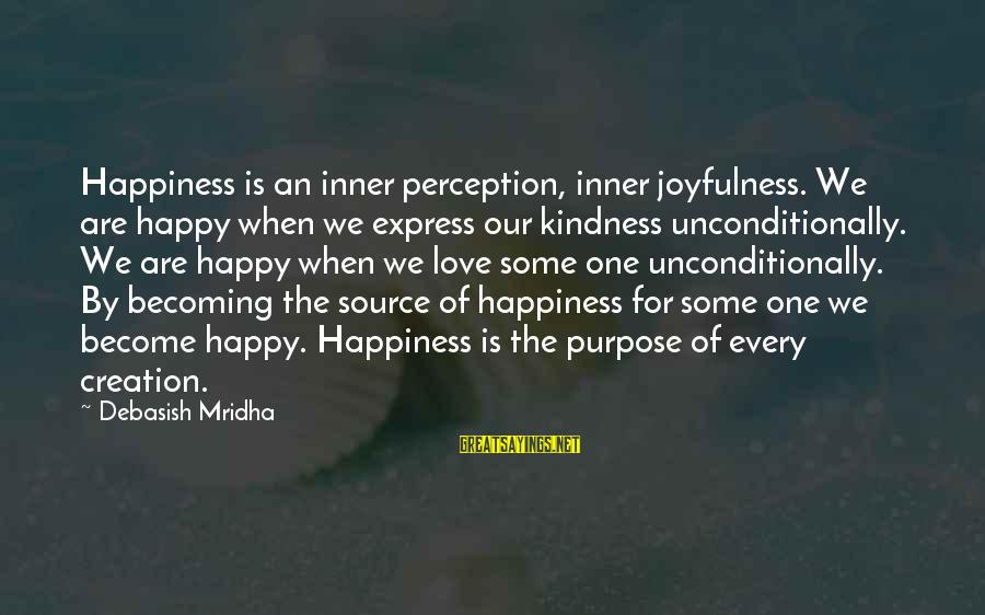 Inner Source Sayings By Debasish Mridha: Happiness is an inner perception, inner joyfulness. We are happy when we express our kindness