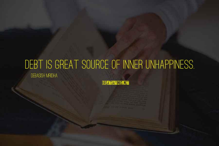 Inner Source Sayings By Debasish Mridha: Debt is great source of inner unhappiness.