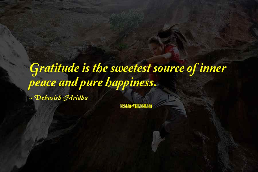 Inner Source Sayings By Debasish Mridha: Gratitude is the sweetest source of inner peace and pure happiness.