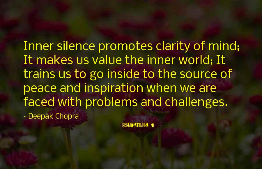 Inner Source Sayings By Deepak Chopra: Inner silence promotes clarity of mind; It makes us value the inner world; It trains