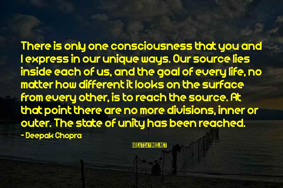 Inner Source Sayings By Deepak Chopra: There is only one consciousness that you and I express in our unique ways. Our