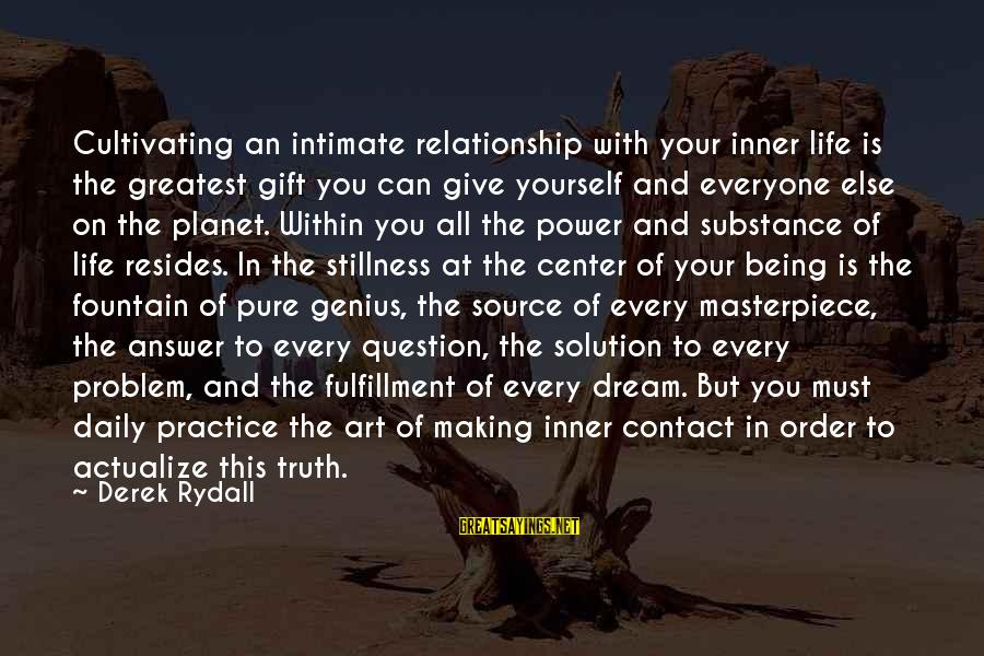 Inner Source Sayings By Derek Rydall: Cultivating an intimate relationship with your inner life is the greatest gift you can give