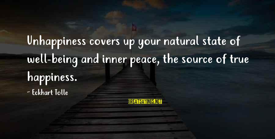Inner Source Sayings By Eckhart Tolle: Unhappiness covers up your natural state of well-being and inner peace, the source of true
