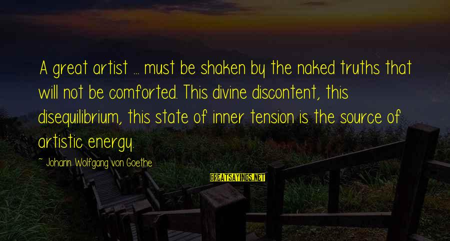 Inner Source Sayings By Johann Wolfgang Von Goethe: A great artist ... must be shaken by the naked truths that will not be