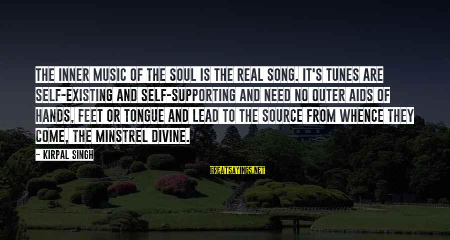 Inner Source Sayings By Kirpal Singh: The inner music of the Soul is the real song. It's tunes are self-existing and