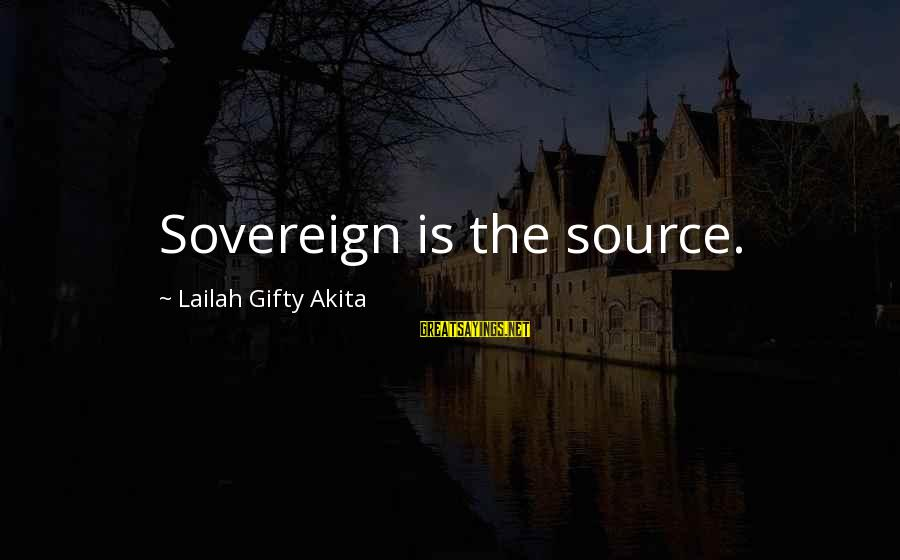 Inner Source Sayings By Lailah Gifty Akita: Sovereign is the source.