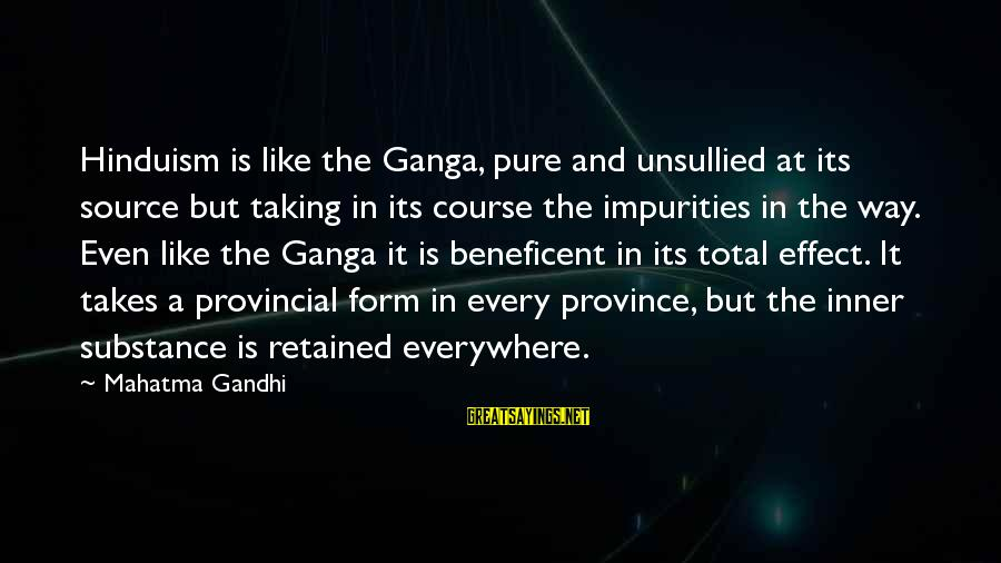 Inner Source Sayings By Mahatma Gandhi: Hinduism is like the Ganga, pure and unsullied at its source but taking in its