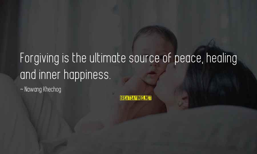 Inner Source Sayings By Nawang Khechog: Forgiving is the ultimate source of peace, healing and inner happiness.