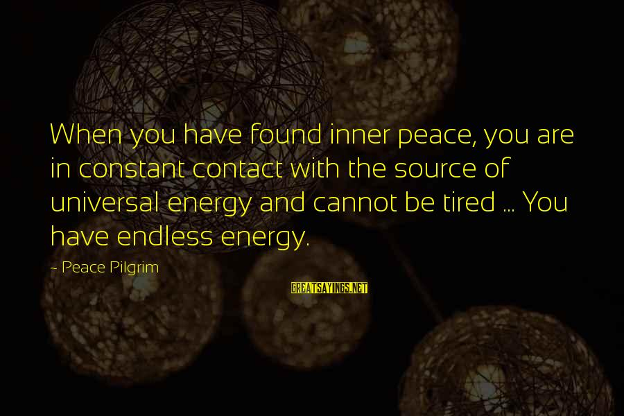 Inner Source Sayings By Peace Pilgrim: When you have found inner peace, you are in constant contact with the source of