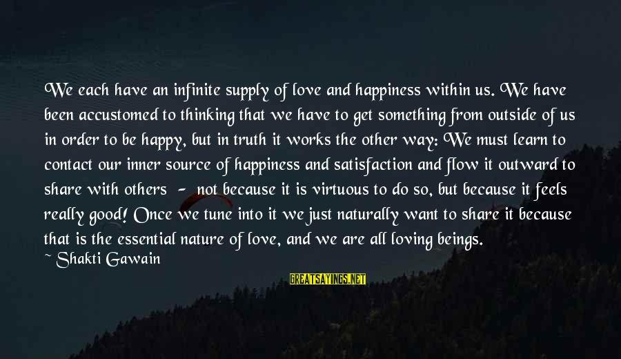 Inner Source Sayings By Shakti Gawain: We each have an infinite supply of love and happiness within us. We have been