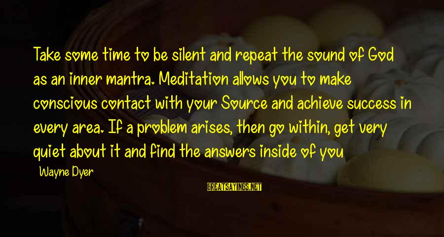 Inner Source Sayings By Wayne Dyer: Take some time to be silent and repeat the sound of God as an inner