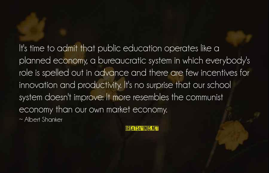 Innovation Incentives Sayings By Albert Shanker: It's time to admit that public education operates like a planned economy, a bureaucratic system
