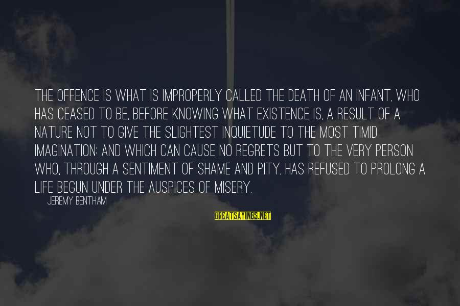 Inquietude Sayings By Jeremy Bentham: The offence is what is improperly called the death of an infant, who has ceased