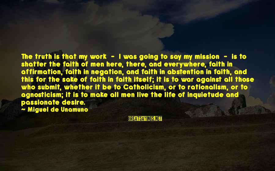 Inquietude Sayings By Miguel De Unamuno: The truth is that my work - I was going to say my mission -
