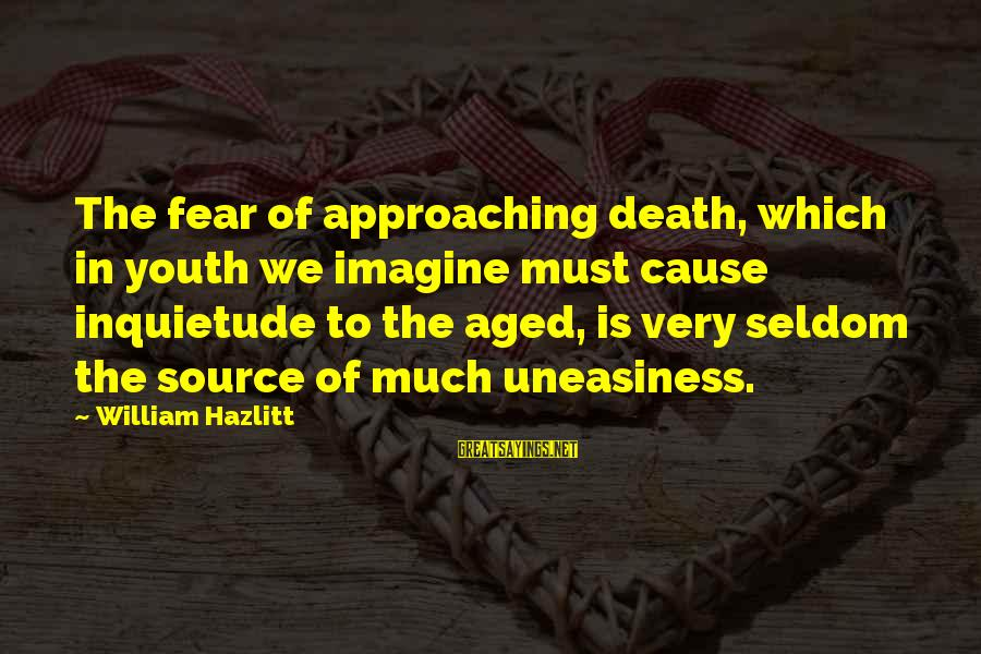 Inquietude Sayings By William Hazlitt: The fear of approaching death, which in youth we imagine must cause inquietude to the