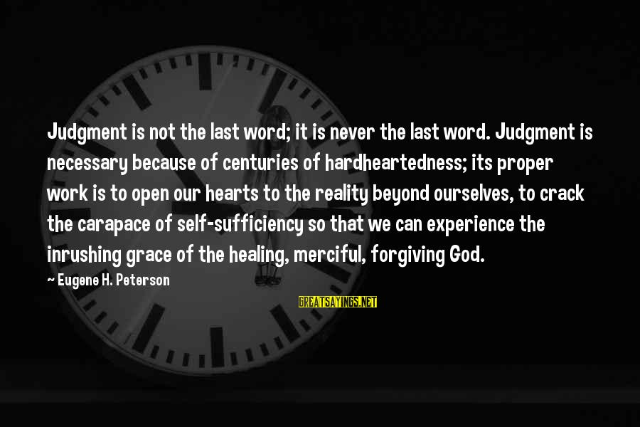 Inrushing Sayings By Eugene H. Peterson: Judgment is not the last word; it is never the last word. Judgment is necessary